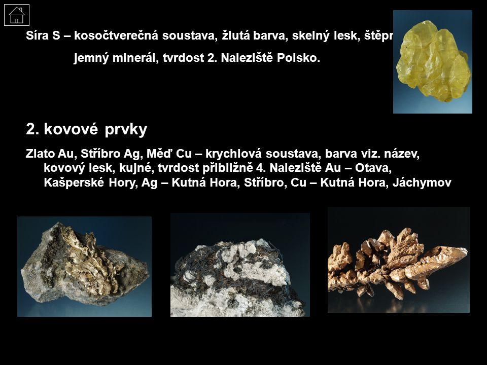 Síra S – kosočtverečná soustava, žlutá barva, skelný lesk, štěpná, jemný minerál, tvrdost 2. Naleziště Polsko. 2. kovové prvky Zlato Au, Stříbro Ag, M