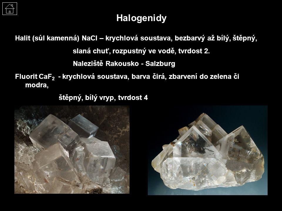 Halogenidy Halit (sůl kamenná) NaCl – krychlová soustava, bezbarvý až bílý, štěpný, slaná chuť, rozpustný ve vodě, tvrdost 2. Naleziště Rakousko - Sal