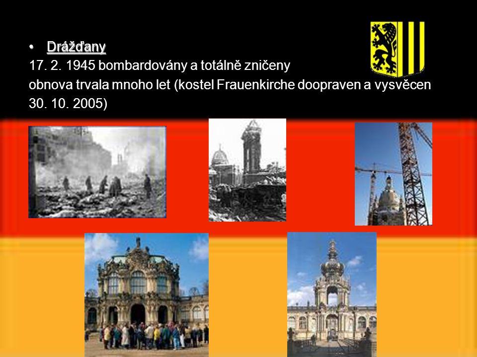 DrážďanyDrážďany 17. 2. 1945 bombardovány a totálně zničeny obnova trvala mnoho let (kostel Frauenkirche doopraven a vysvěcen 30. 10. 2005)
