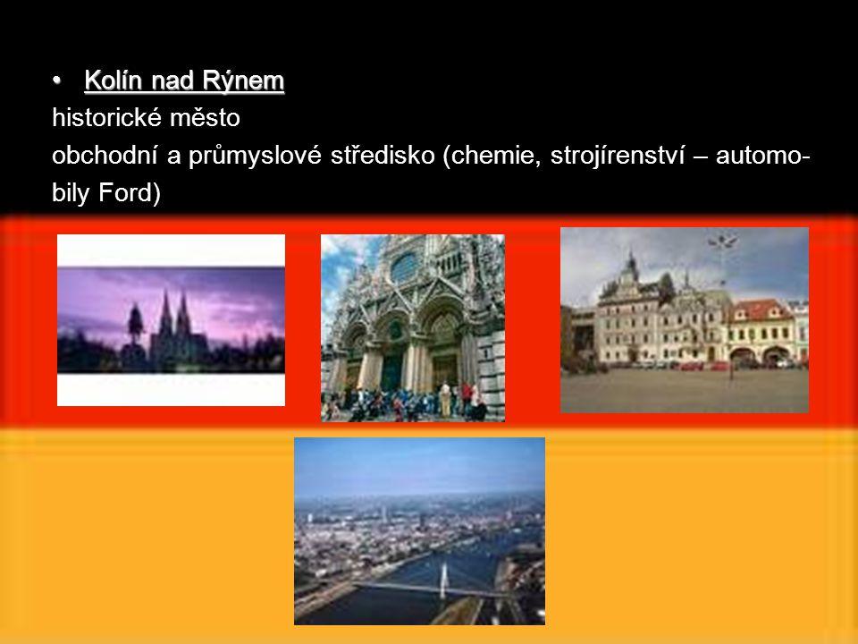 Kolín nad RýnemKolín nad Rýnem historické město obchodní a průmyslové středisko (chemie, strojírenství – automo- bily Ford)