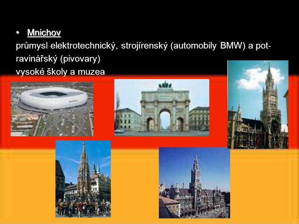 MnichovMnichov průmysl elektrotechnický, strojírenský (automobily BMW) a pot- ravinářský (pivovary) vysoké školy a muzea