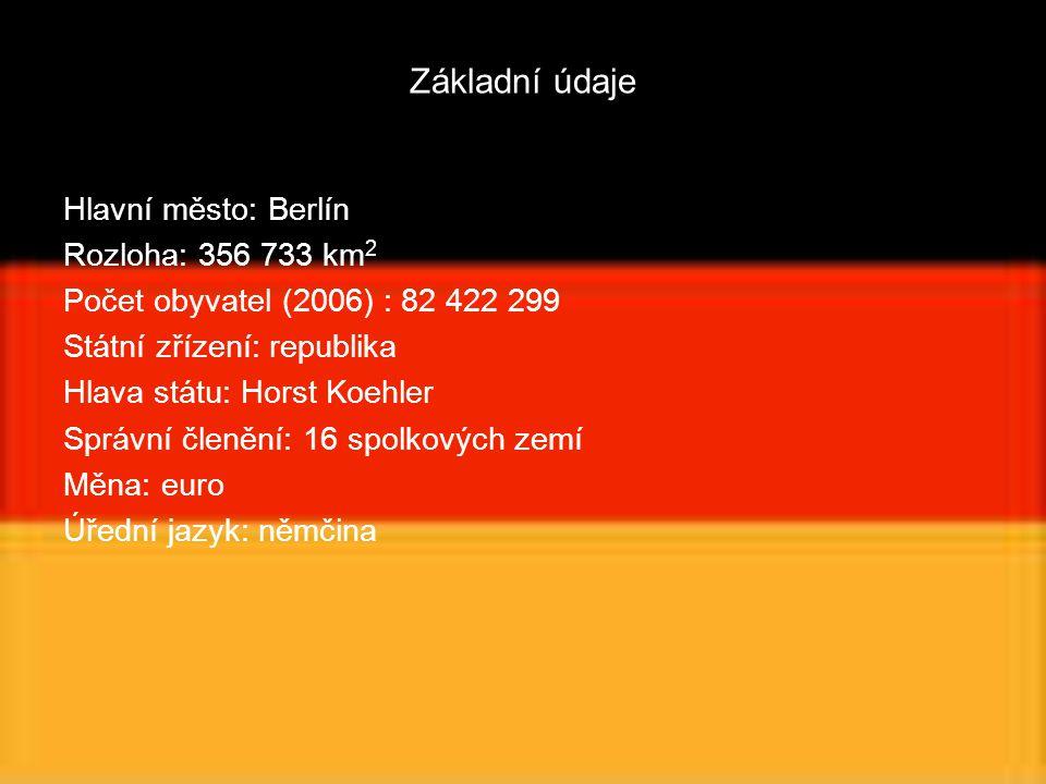 Základní údaje Hlavní město: Berlín Rozloha: 356 733 km 2 Počet obyvatel (2006) : 82 422 299 Státní zřízení: republika Hlava státu: Horst Koehler Sprá