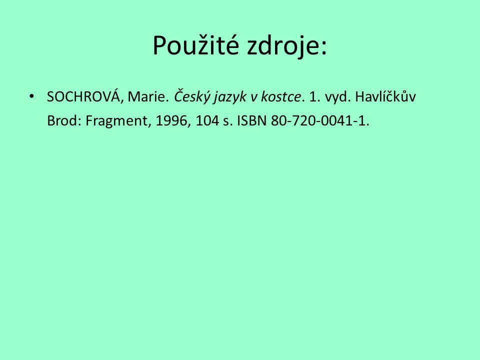Použité zdroje: SOCHROVÁ, Marie. Český jazyk v kostce.