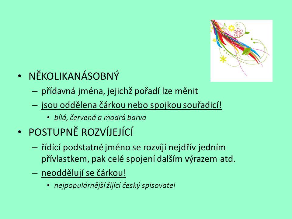 NĚKOLIKANÁSOBNÝ – přídavná jména, jejichž pořadí lze měnit – jsou oddělena čárkou nebo spojkou souřadicí.