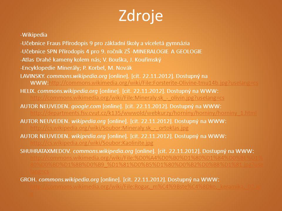 Zdroje -Wikipedia -Učebnice Fraus Přírodopis 9 pro základní školy a víceletá gymnázia -Učebnice SPN Přírodopis 4 pro 9. ročník ZŠ -MINERALOGIE A GEOLO