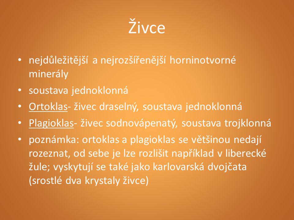 Živce nejdůležitější a nejrozšířenější horninotvorné minerály soustava jednoklonná Ortoklas- živec draselný, soustava jednoklonná Plagioklas- živec so