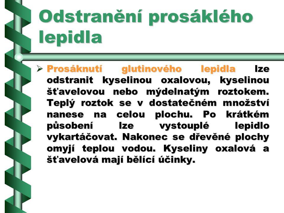 2.7.3Odstranění prosáklého lepidla LLLLepidlo, které při dýhování prosákne dýhou a je viditelné v pórech nebo na dýhovaném povrchu, se nazývá pros