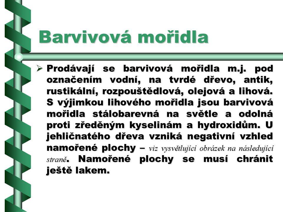 2.7.8.1Barvivová mořidla BBBBarvivová mořidla jsou složena z dehtového barviva a přídavných látek. Přídavné látky zaručují rovnoměrné rozetření a