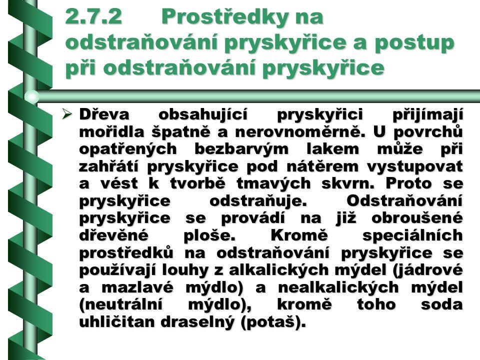 2.7.2Prostředky na odstraňování pryskyřice a postup při odstraňování pryskyřice DDDDřeva obsahující pryskyřici přijímají mořidla špatně a nerovnoměrně.