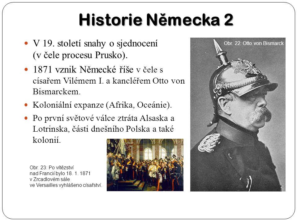 Historie N ě mecka 2 V 19. století snahy o sjednocení (v čele procesu Prusko). 1871 vznik Německé říše v čele s císařem Vilémem I. a kancléřem Otto vo