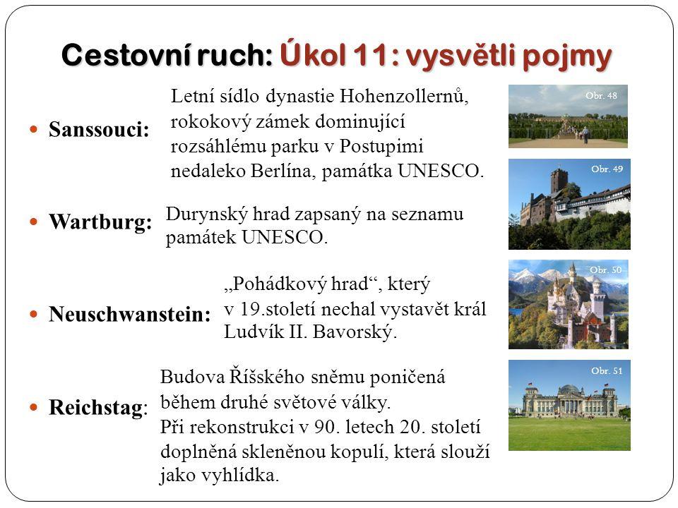 Cestovní ruch: Úkol 11: vysv ě tli pojmy Sanssouci: Wartburg: Neuschwanstein: Reichstag: Letní sídlo dynastie Hohenzollernů, rokokový zámek dominující