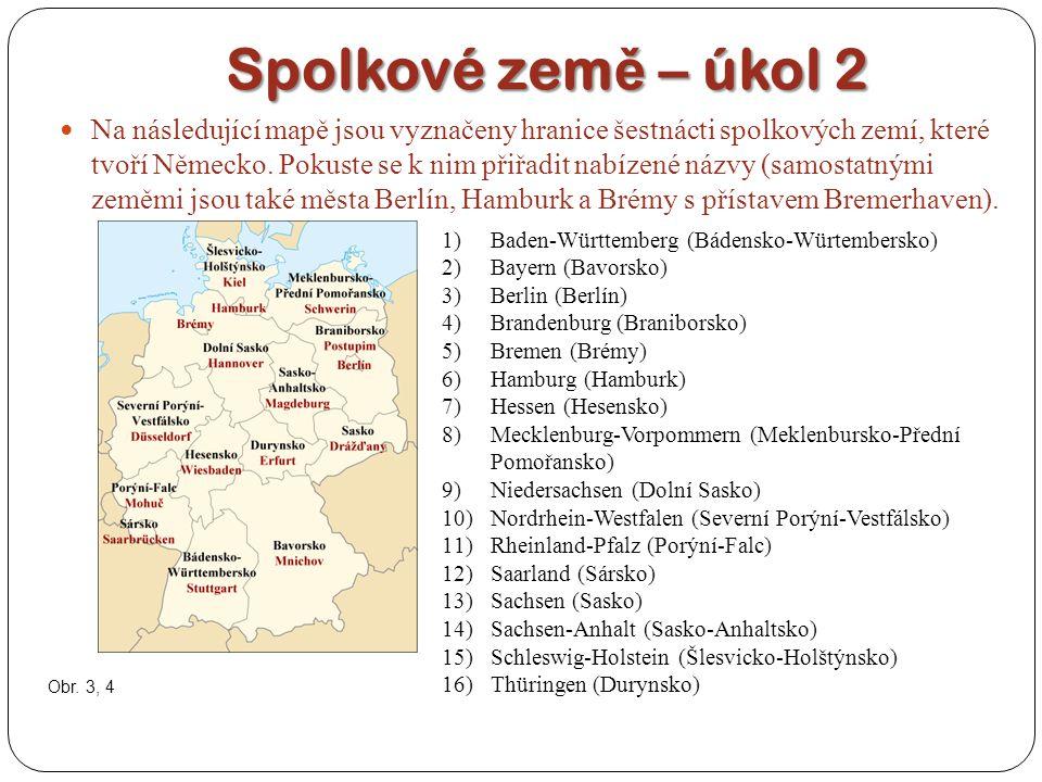 Spolkové zem ě – úkol 2 Na následující mapě jsou vyznačeny hranice šestnácti spolkových zemí, které tvoří Německo. Pokuste se k nim přiřadit nabízené