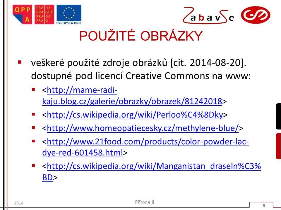 POUŽITÉ OBRÁZKY  veškeré použité zdroje obrázků [cit. 2014-08-20]. dostupné pod licencí Creative Commons na www:  http://mame-radi- kaju.blog.cz/gal