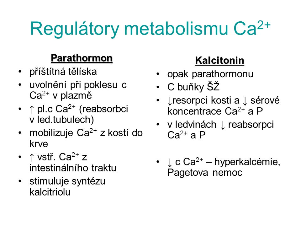 Parathormon příštítná tělíska uvolnění při poklesu c Ca 2+ v plazmě ↑ pl.c Ca 2+ (reabsorbci v led.tubulech) mobilizuje Ca 2+ z kostí do krve ↑ vstř.