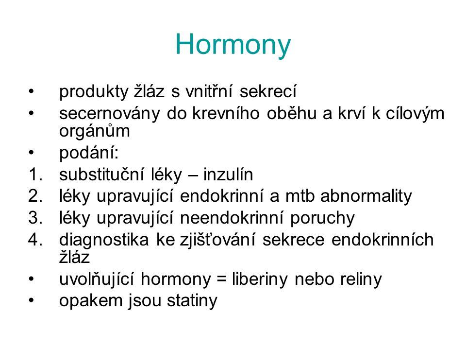 Hormony produkty žláz s vnitřní sekrecí secernovány do krevního oběhu a krví k cílovým orgánům podání: 1.substituční léky – inzulín 2.léky upravující