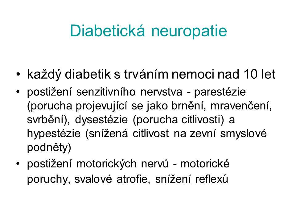 Diabetická neuropatie každý diabetik s trváním nemoci nad 10 let postižení senzitivního nervstva - parestézie (porucha projevující se jako brnění, mra