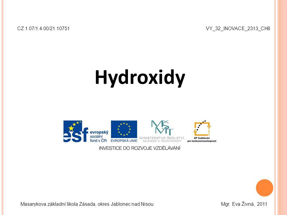Hydroxidy CZ.1.07/1.4.00/21.10751 VY_32_INOVACE_2313_CH8 Masarykova základní škola Zásada, okres Jablonec nad Nisou Mgr.