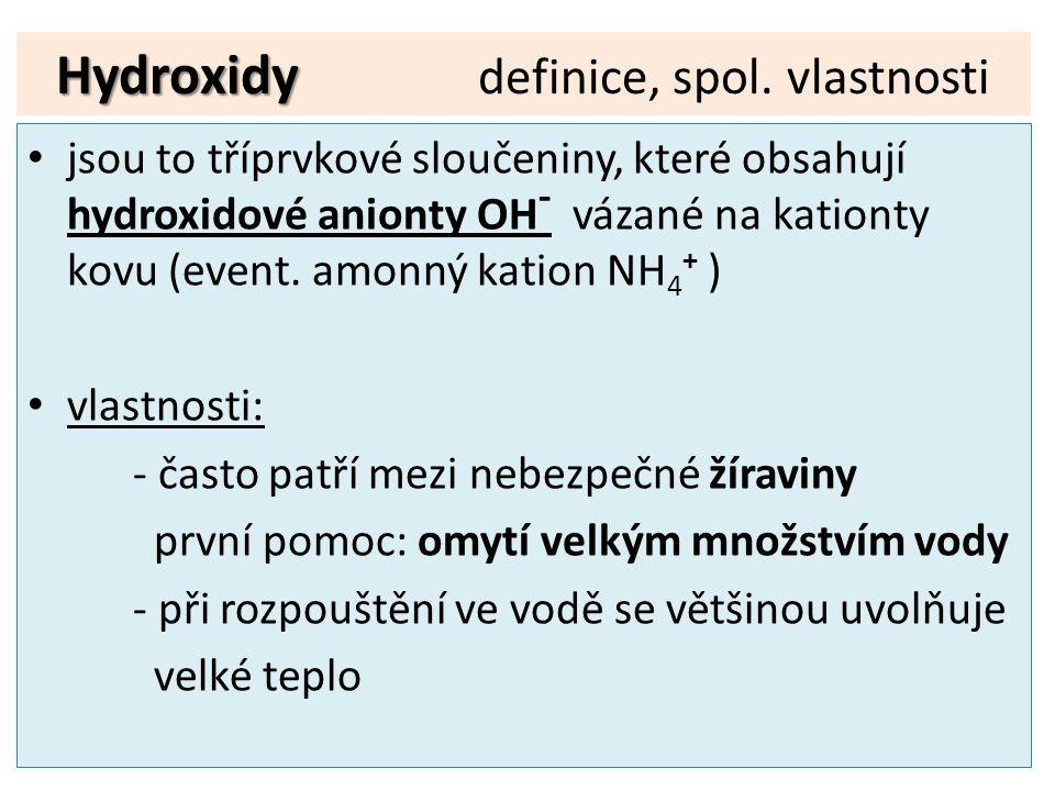 Hydroxidy Hydroxidy definice, spol. vlastnosti jsou to tříprvkové sloučeniny, které obsahují hydroxidové anionty OH - vázané na kationty kovu (event.