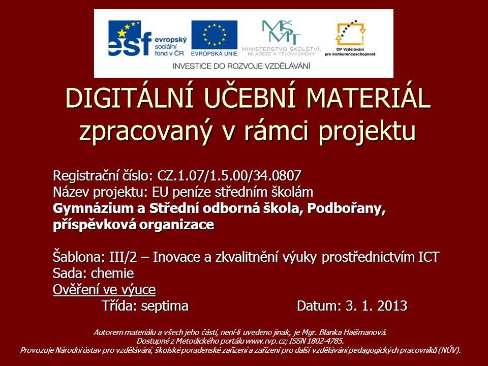 Registrační číslo: CZ.1.07/1.5.00/34.0807 Název projektu: EU peníze středním školám Gymnázium a Střední odborná škola, Podbořany, příspěvková organizace Šablona: III/2 – Inovace a zkvalitnění výuky prostřednictvím ICT Sada: chemie Ověření ve výuce Třída: septimaDatum: 3.