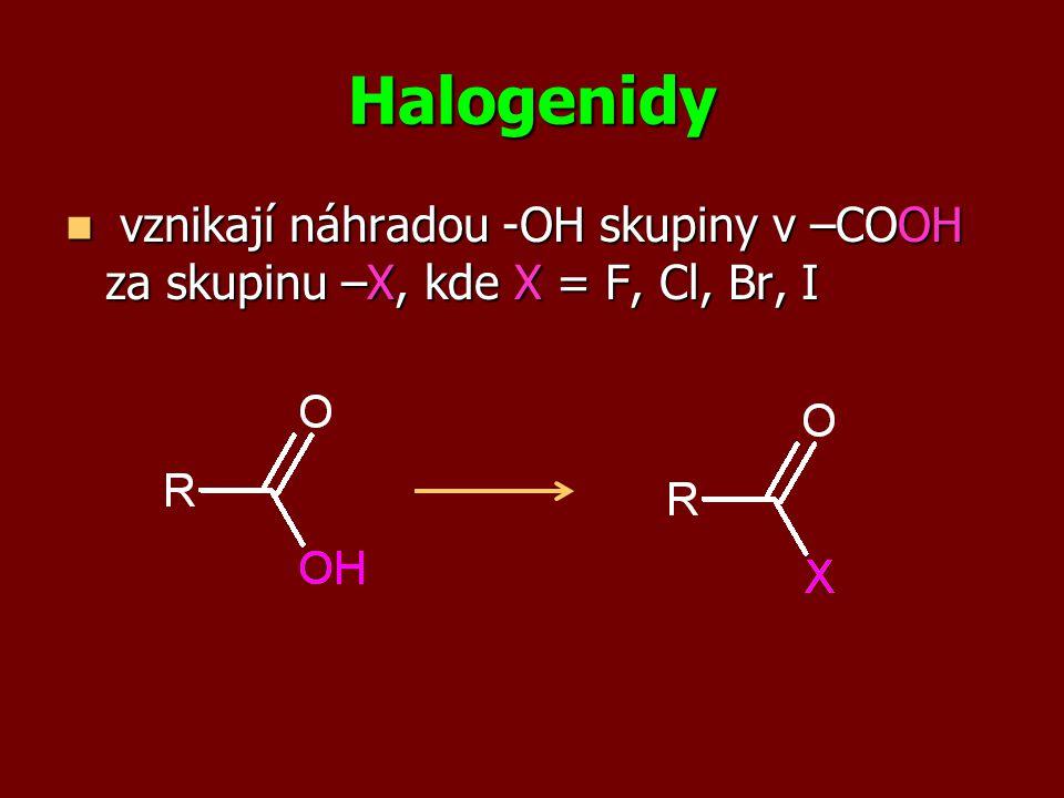 Halogenidy vznikají náhradou -OH skupiny v –COOH za skupinu –X, kde X = F, Cl, Br, I vznikají náhradou -OH skupiny v –COOH za skupinu –X, kde X = F, Cl, Br, I
