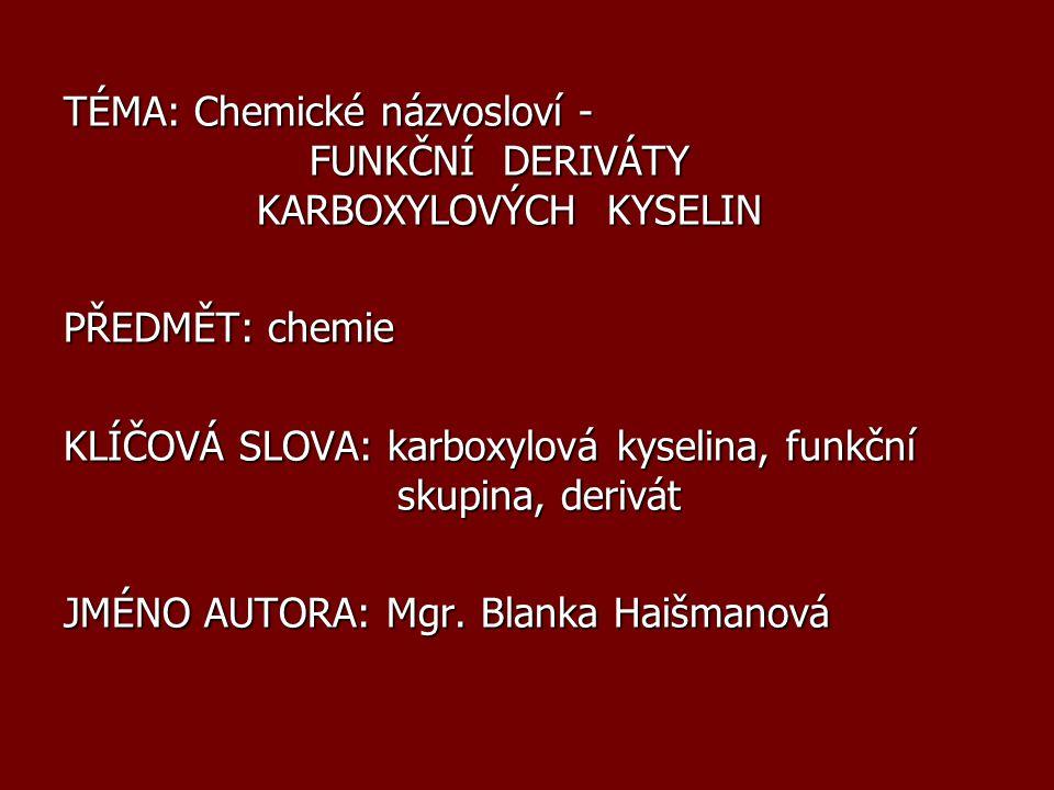 SYMETRICKÉ ANHYDRIDY SYMETRICKÉ ANHYDRIDY R – CO – O – CO – R Systematický název odvozen z názvu kyseliny...