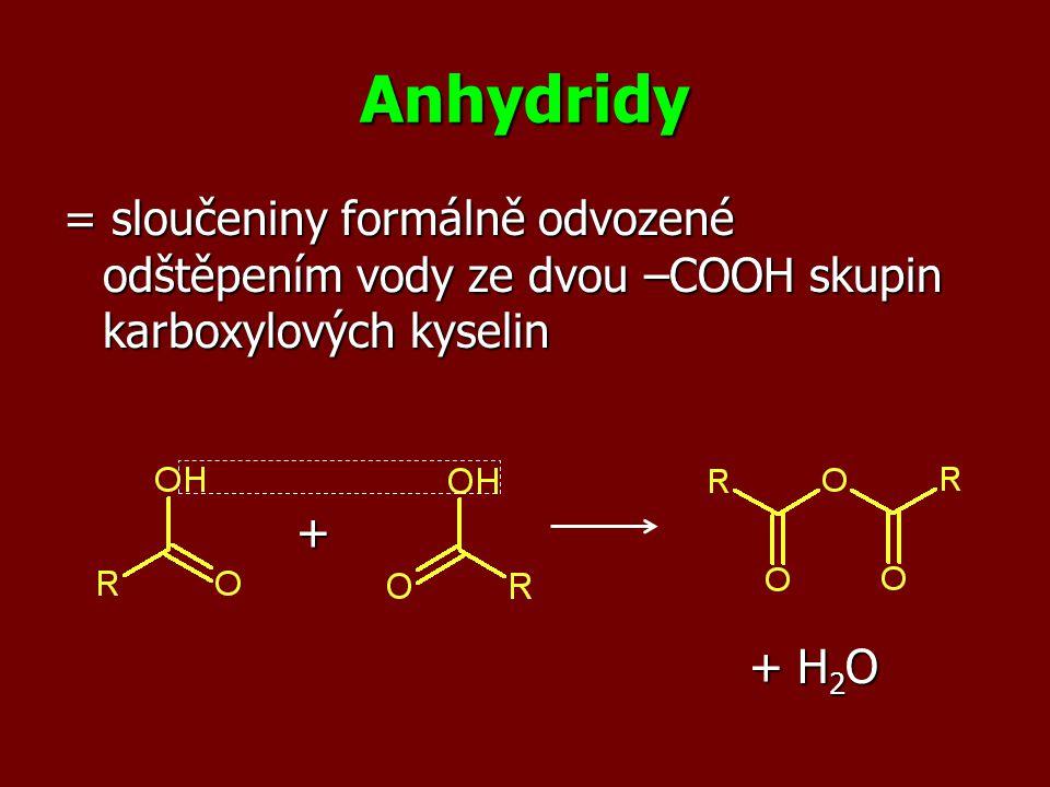 Anhydridy = sloučeniny formálně odvozené odštěpením vody ze dvou –COOH skupin karboxylových kyselin + + H 2 O + H 2 O
