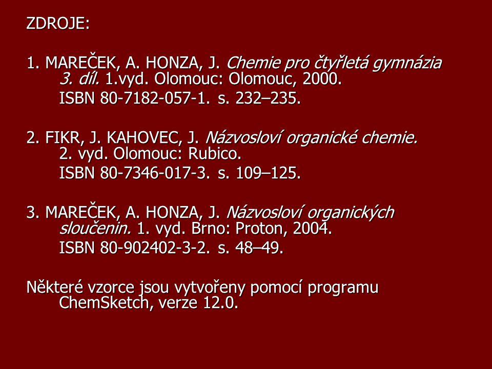 ZDROJE: 1.MAREČEK, A. HONZA, J. Chemie pro čtyřletá gymnázia 3.