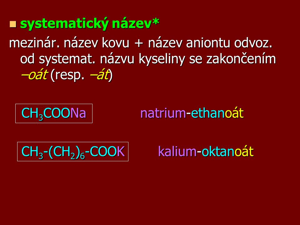 systematický název* systematický název* mezinár.název kovu + název aniontu odvoz.