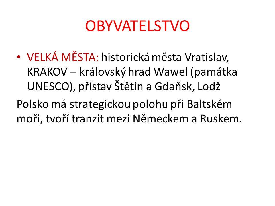 OBYVATELSTVO VELKÁ MĚSTA: historická města Vratislav, KRAKOV – královský hrad Wawel (památka UNESCO), přístav Štětín a Gdaňsk, Lodž Polsko má strategi