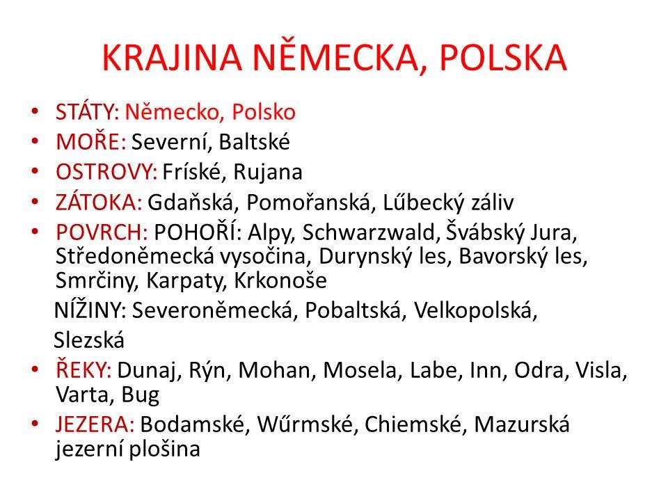 KRAJINA NĚMECKA, POLSKA STÁTY: Německo, Polsko MOŘE: Severní, Baltské OSTROVY: Fríské, Rujana ZÁTOKA: Gdaňská, Pomořanská, Lűbecký záliv POVRCH: POHOŘ