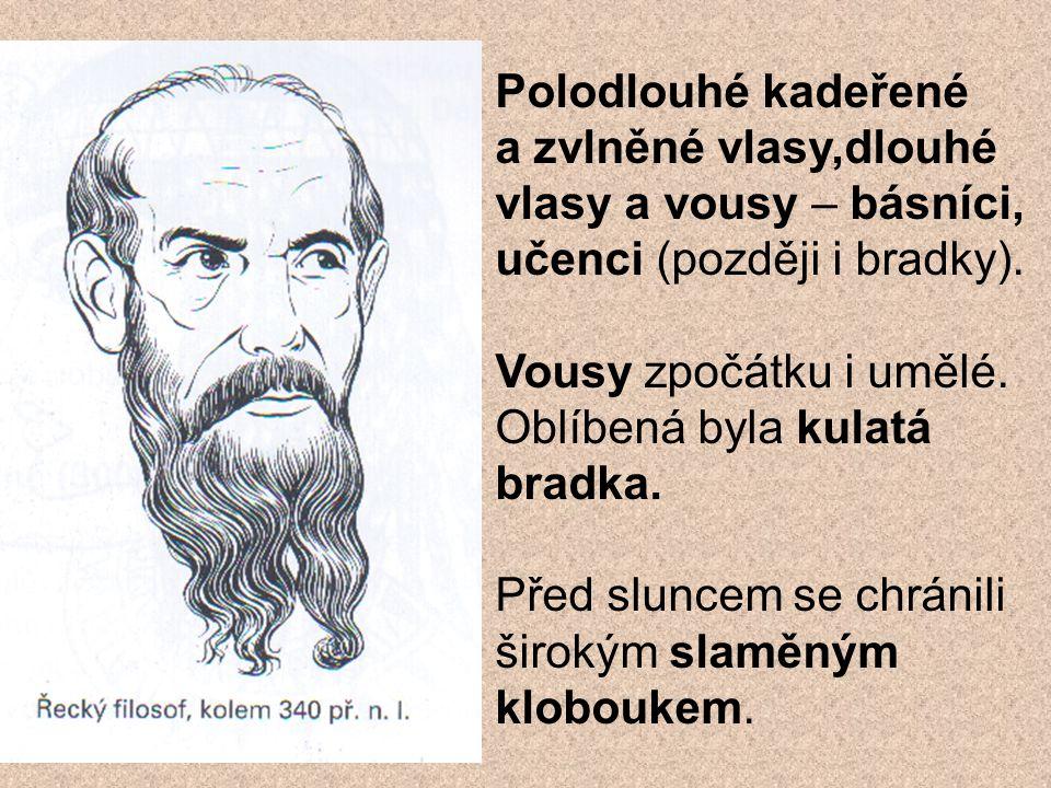 Polodlouhé kadeřené a zvlněné vlasy,dlouhé vlasy a vousy – básníci, učenci (později i bradky). Vousy zpočátku i umělé. Oblíbená byla kulatá bradka. Př