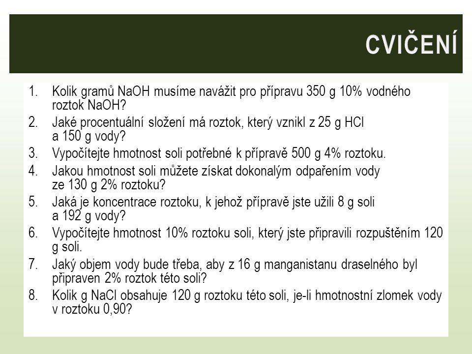 1.Kolik gramů NaOH musíme navážit pro přípravu 350 g 10% vodného roztok NaOH? 2.Jaké procentuální složení má roztok, který vznikl z 25 g HCl a 150 g v