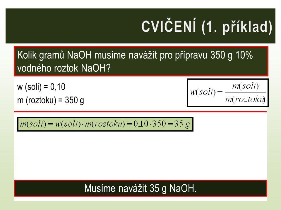 w (soli) = 0,10 m (roztoku) = 350 g Kolik gramů NaOH musíme navážit pro přípravu 350 g 10% vodného roztok NaOH? Musíme navážit 35 g NaOH.