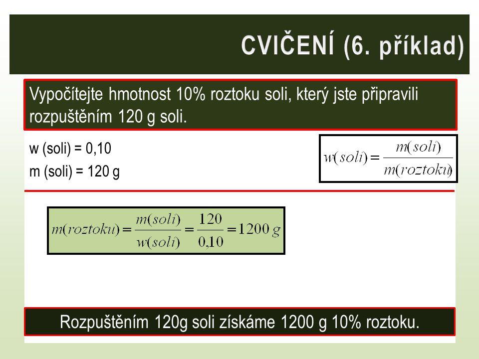 w (soli) = 0,10 m (soli) = 120 g Vypočítejte hmotnost 10% roztoku soli, který jste připravili rozpuštěním 120 g soli. Rozpuštěním 120g soli získáme 12