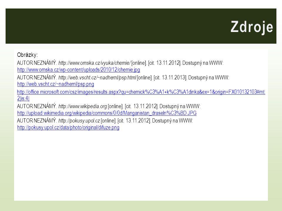 Obrázky: AUTOR NEZNÁMÝ. http://www.omska.cz/vyuka/chemie/ [online]. [cit. 13.11.2012]. Dostupný na WWW: http://www.omska.cz/wp-content/uploads/2010/12