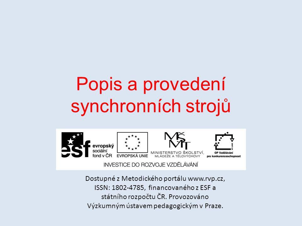 Popis a provedení synchronních strojů Dostupné z Metodického portálu www.rvp.cz, ISSN: 1802-4785, financovaného z ESF a státního rozpočtu ČR. Provozov