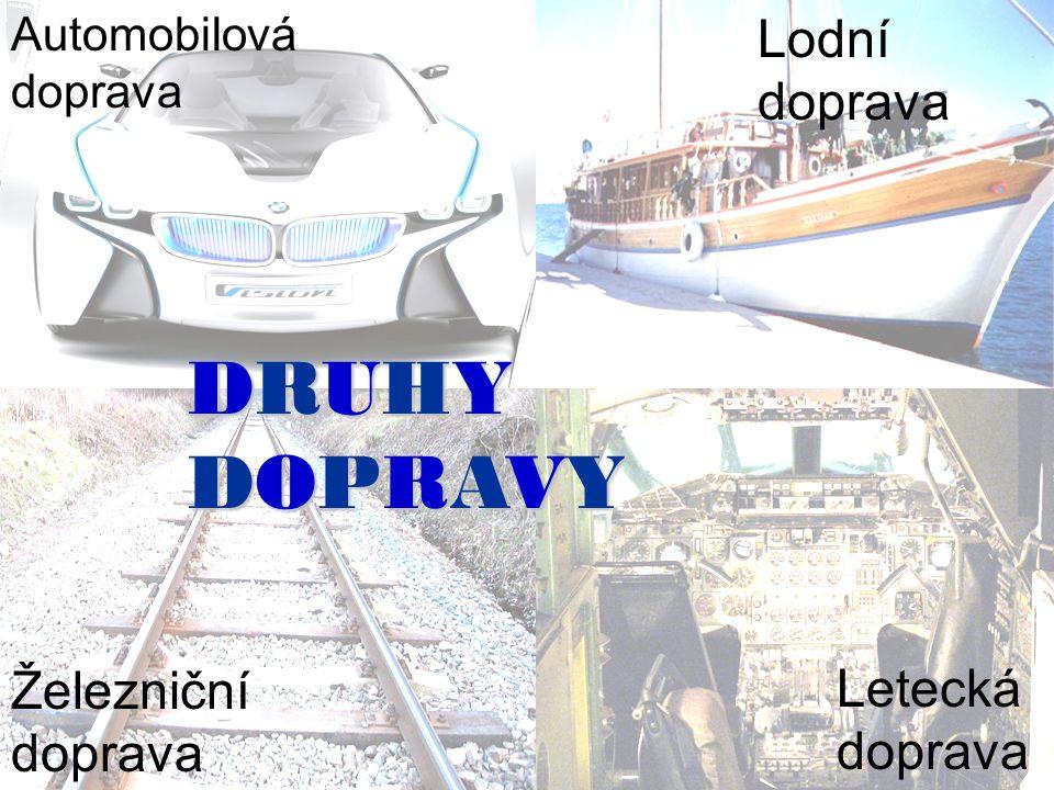 DRUHYDOPRAVYDRUHYDOPRAVYDRUHYDOPRAVYDRUHYDOPRAVY Automobilová doprava Lodní doprava Železniční doprava Letecká doprava