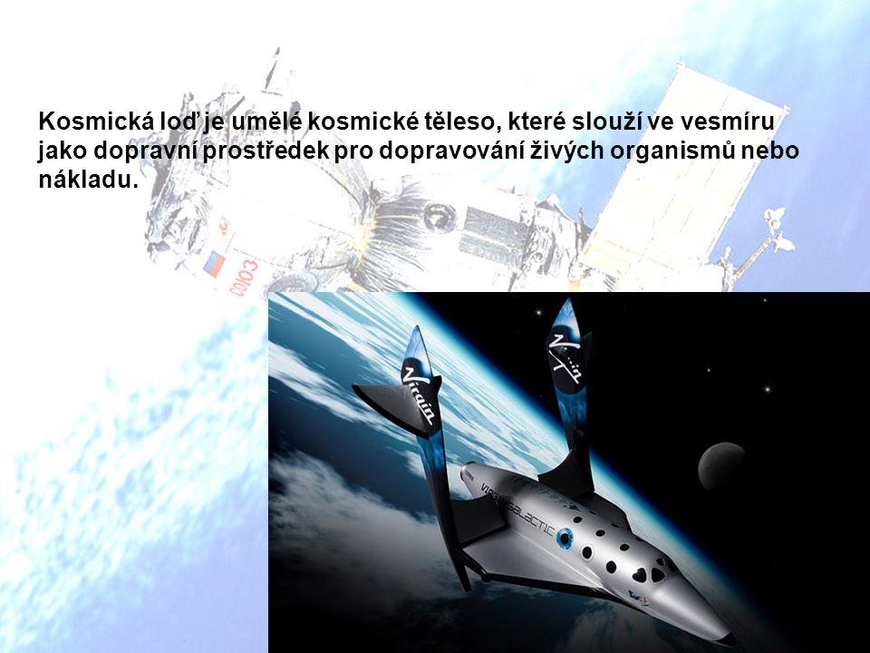 Kosmická loď je umělé kosmické těleso, které slouží ve vesmíru jako dopravní prostředek pro dopravování živých organismů nebo nákladu.