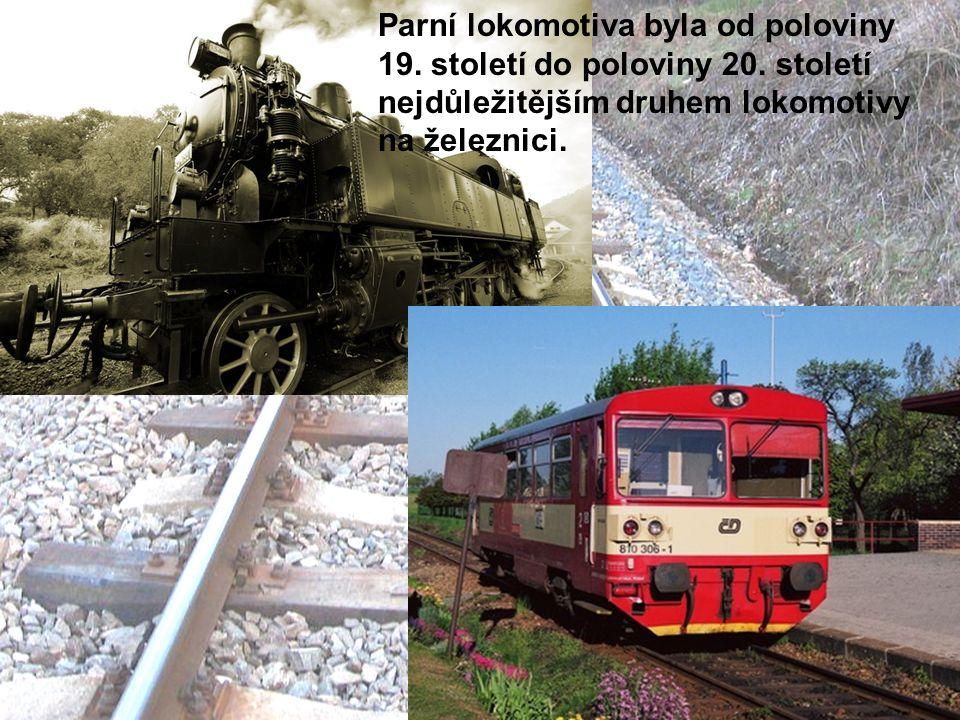 Parní lokomotiva byla od poloviny 19.století do poloviny 20.