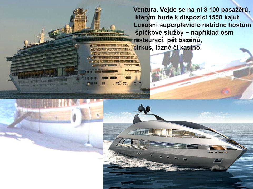 Ventura.Vejde se na ni 3 100 pasažérů, kterým bude k dispozici 1550 kajut.