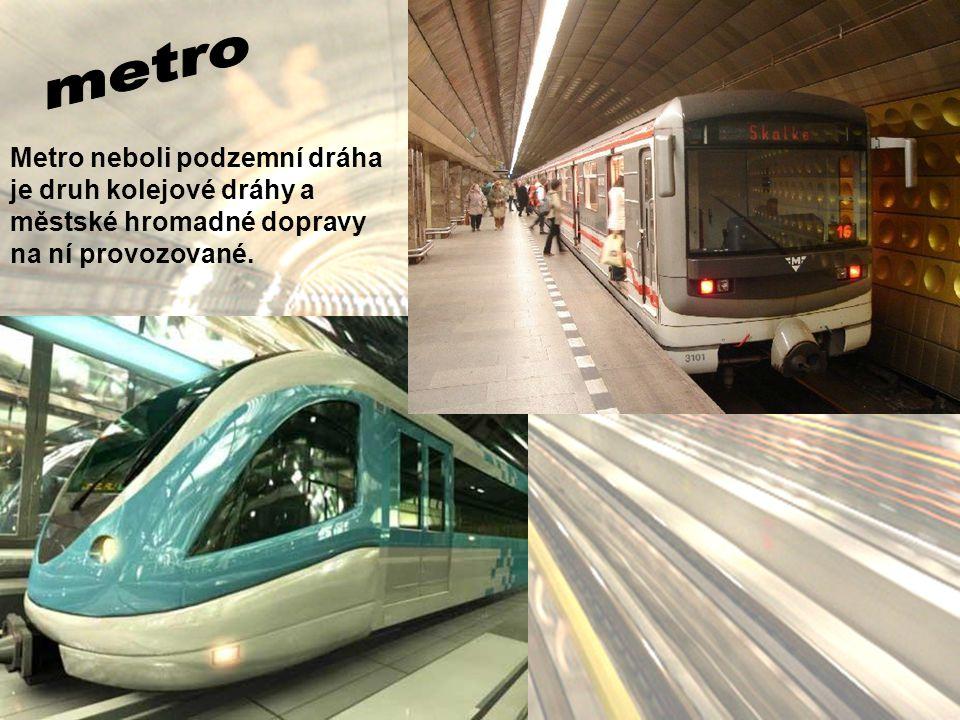 Metro neboli podzemní dráha je druh kolejové dráhy a městské hromadné dopravy na ní provozované.