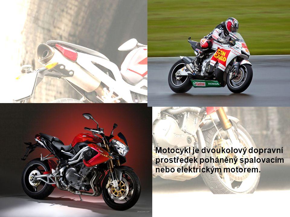 Motocykl je dvoukolový dopravní prostředek poháněný spalovacím nebo elektrickým motorem.