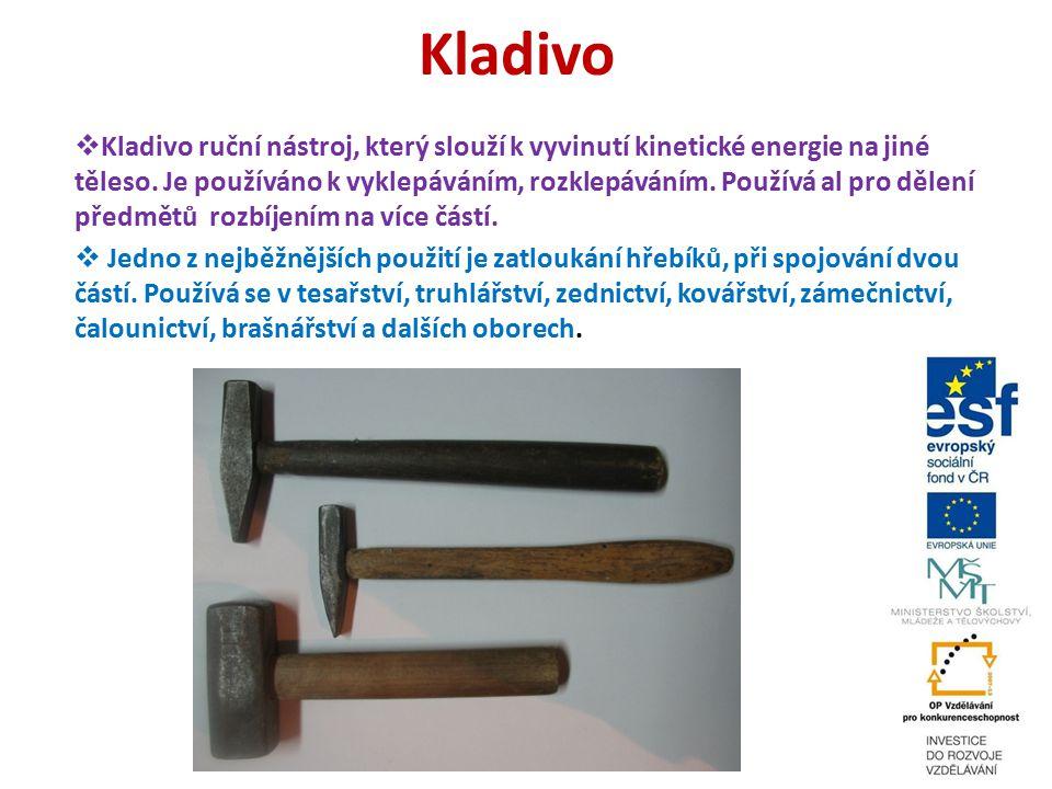 Kladivo  Kladivo ruční nástroj, který slouží k vyvinutí kinetické energie na jiné těleso. Je používáno k vyklepáváním, rozklepáváním. Používá al pro