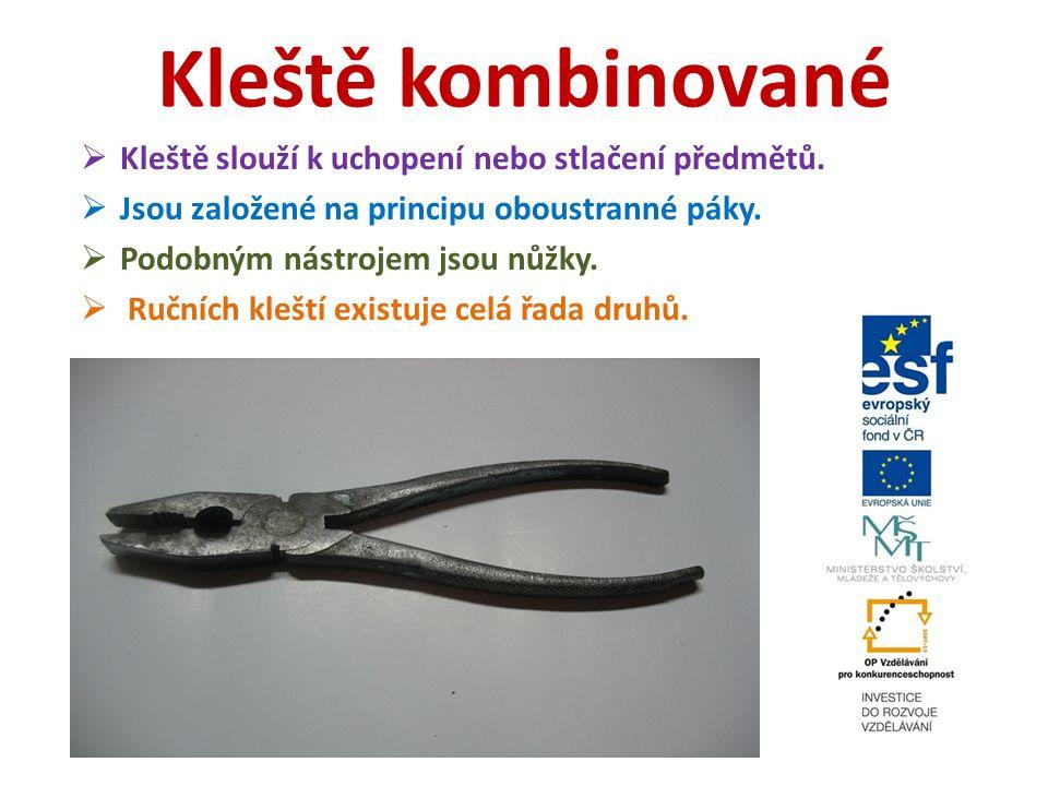Kleště kombinované  Kleště slouží k uchopení nebo stlačení předmětů.  Jsou založené na principu oboustranné páky.  Podobným nástrojem jsou nůžky. 
