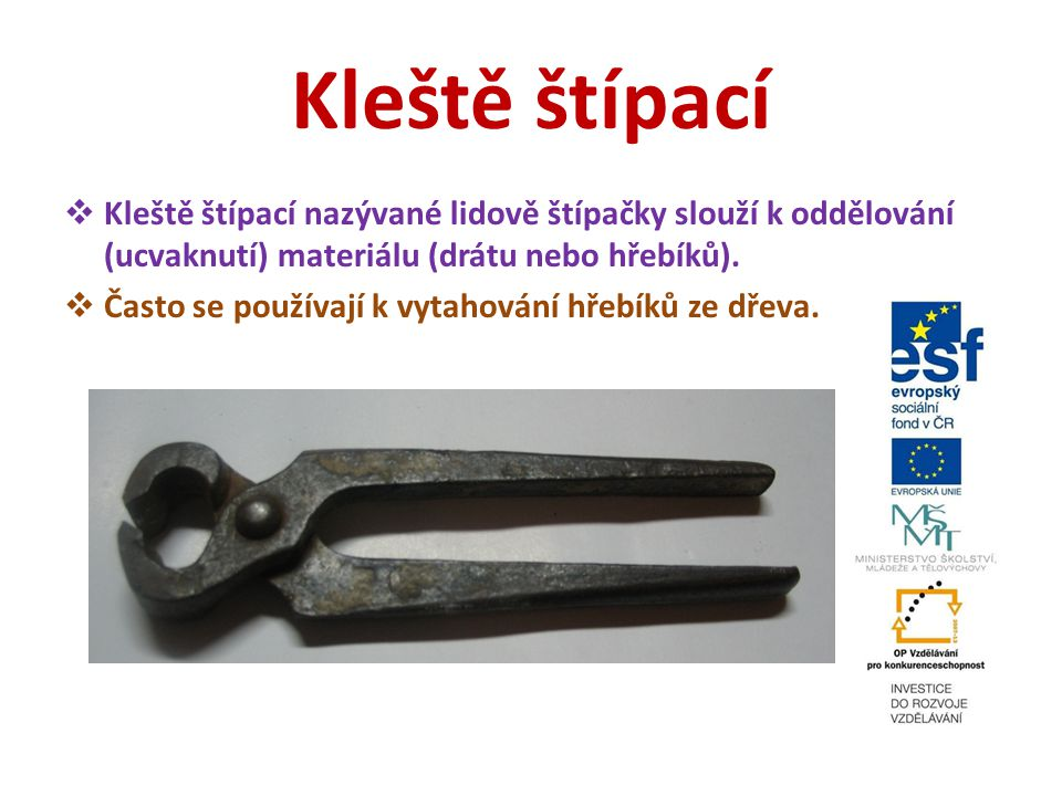 Kleště štípací  Kleště štípací nazývané lidově štípačky slouží k oddělování (ucvaknutí) materiálu (drátu nebo hřebíků).  Často se používají k vytaho