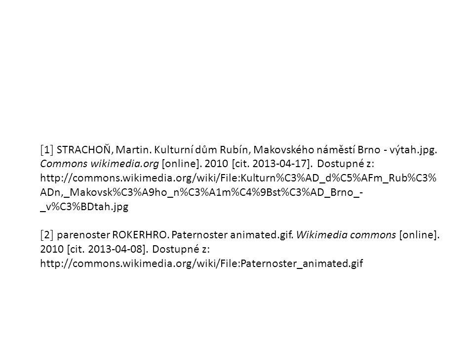 [ 1 ] STRACHOŇ, Martin. Kulturní dům Rubín, Makovského náměstí Brno - výtah.jpg. Commons wikimedia.org [online]. 2010 [cit. 2013-04-17]. Dostupné z: h