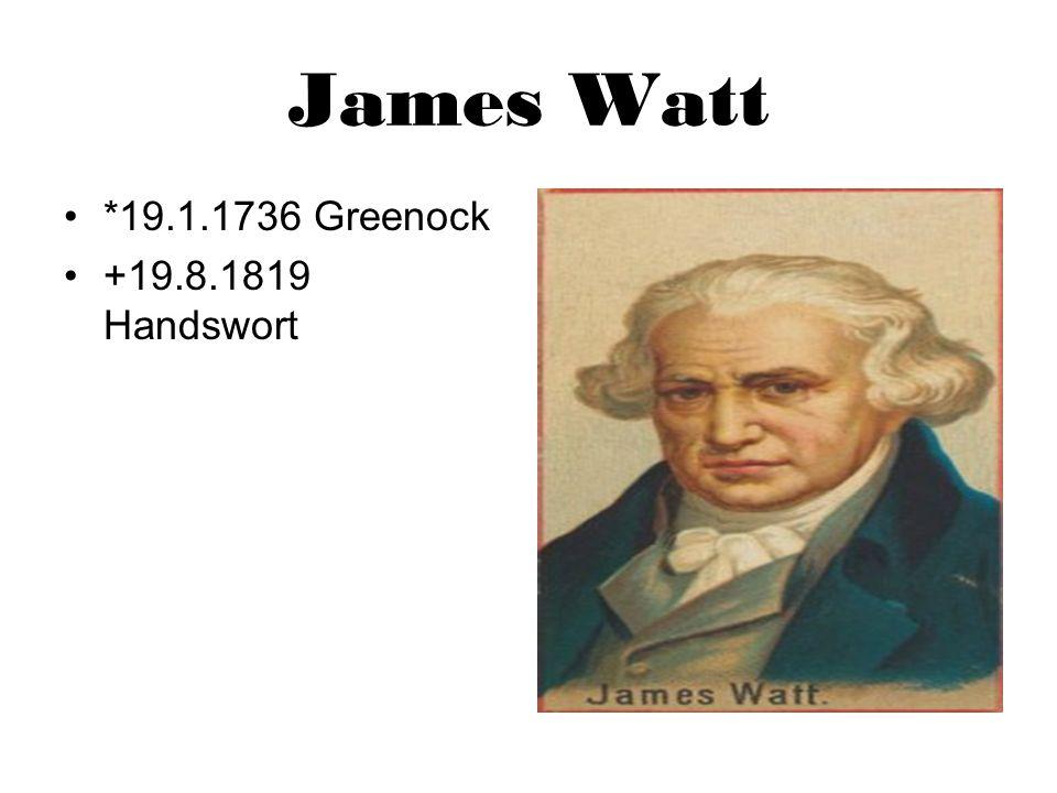 James Watt *19.1.1736 Greenock +19.8.1819 Handswort