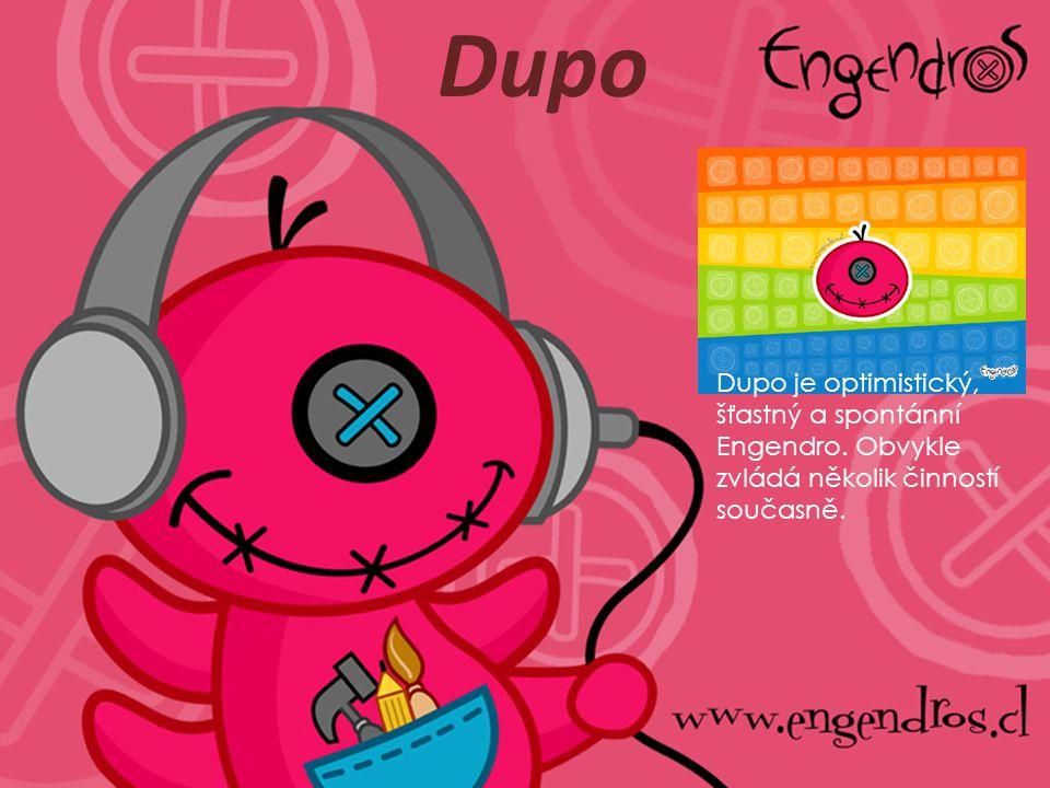 Dupo Dupo je optimistický, šťastný a spontánní Engendro. Obvykle zvládá několik činností současně.