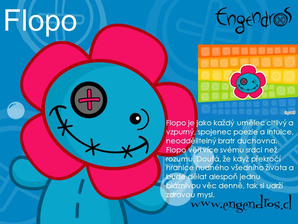 Flopo Flopo je jako každý umělec citlivý a vzpurný, spojenec poezie a intuice, neoddělitelný bratr duchovna. Flopo věří více svému srdci než rozumu. D