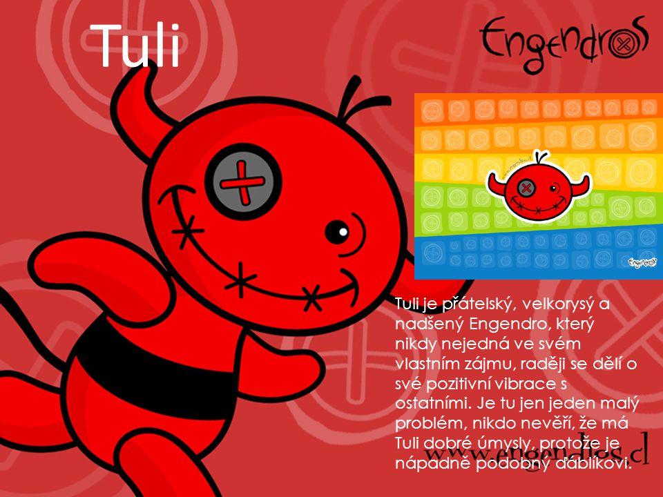Tuli Tuli je přátelský, velkorysý a nadšený Engendro, který nikdy nejedná ve svém vlastním zájmu, raději se dělí o své pozitivní vibrace s ostatními.
